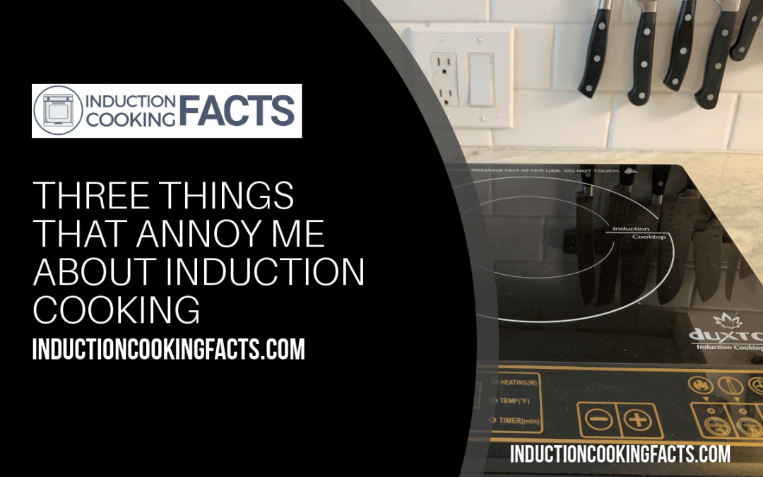 Three things I find annoying about cooking on induction