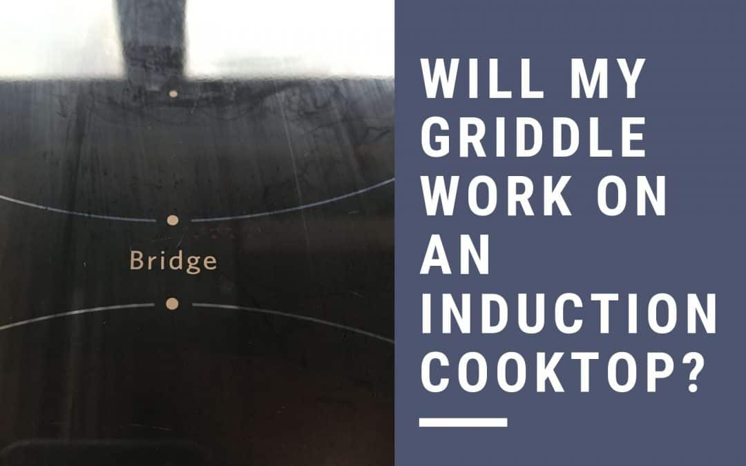 Will my griddle work on an induction cooktop