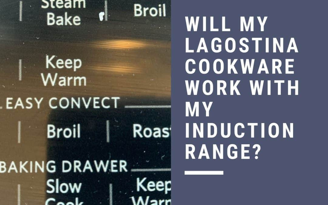 can you use Lagostina Cookware on an Induction Range
