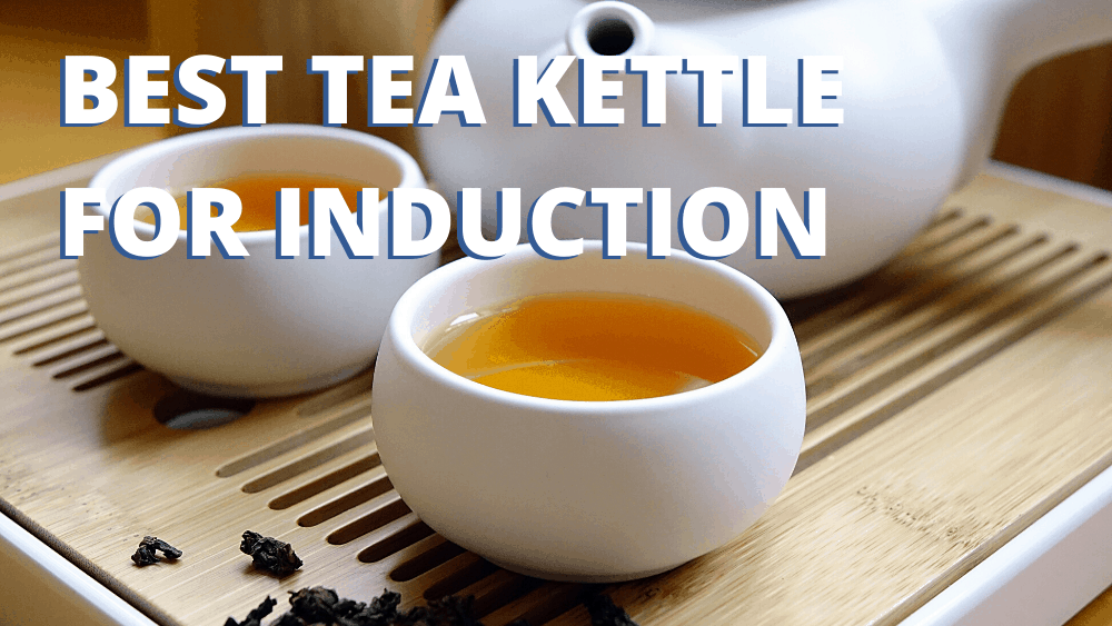 Best Induction Tea Kettle for Induction Cooktops