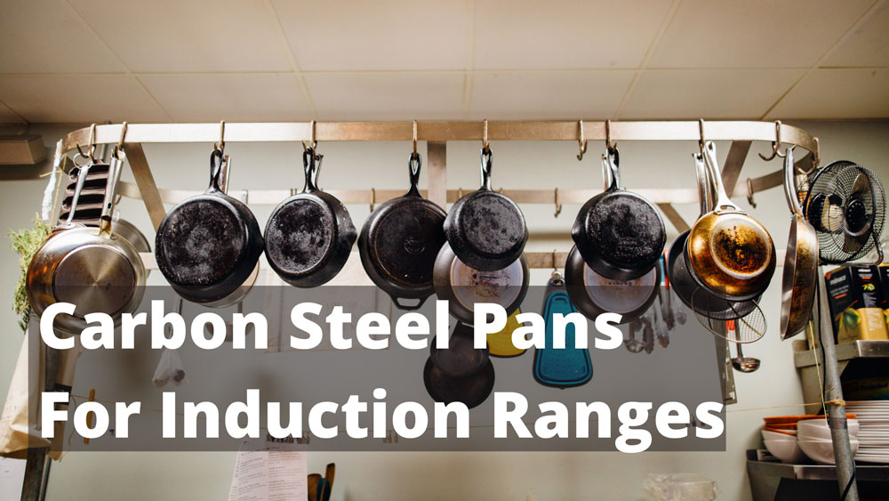 Carbon Steel Pans for Induction Ranges