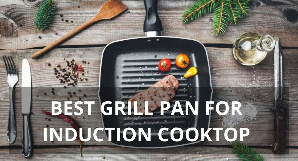 BEST GRILL PAN FOR INDUCTION COOKTOP