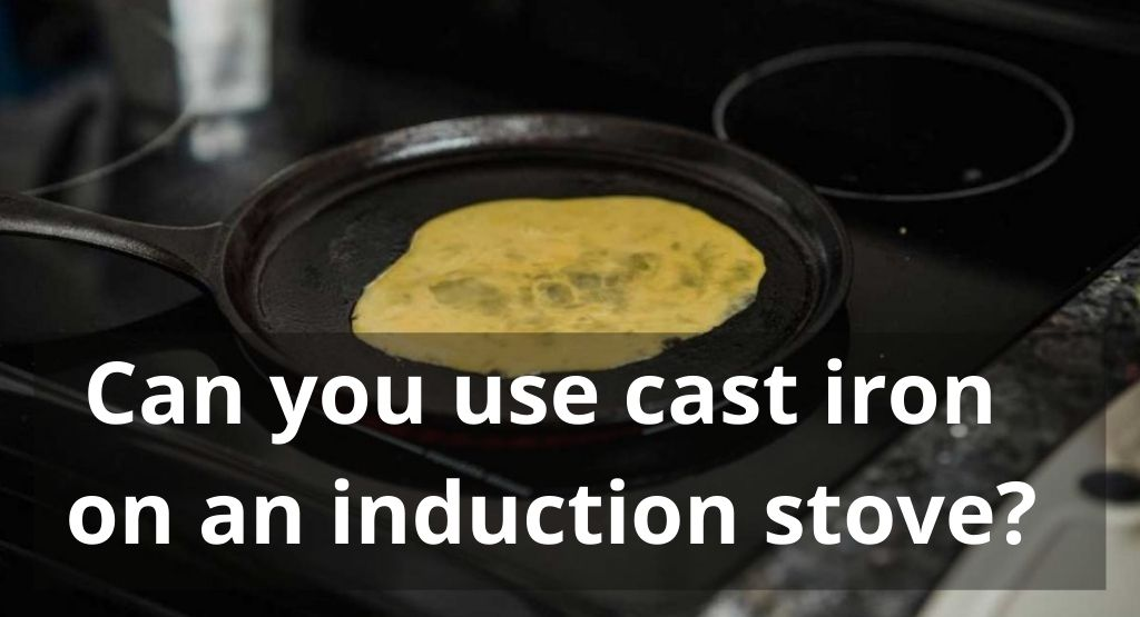 cast iron on an induction stove